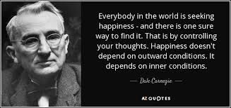 Is Seeking Dale Carnegie Quote Everybody In The World Is Seeking Happiness