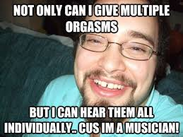 Cus Memes - not only can i give multiple orgasms but i can hear them all