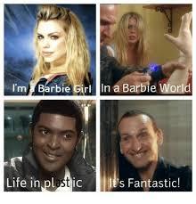 Barbie Girl Meme - i m barbie girl n a barbie world life in plastic s fantastic