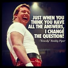 Roddy Piper Meme - just when you think you have all the answers i change the question
