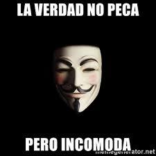 Anonymous Meme - la verdad no peca pero incomoda anonymous meme generator