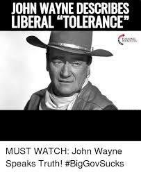 John Wayne Memes - john wayne describes liberal tolerance turning point usa must