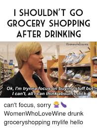 Grocery Meme - i shouldn t go grocery shopping after drinking dvewine ok i m