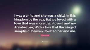 annabel lee by edgar allan poe edgar allan poe quote u201ci was a child and she was a child in this