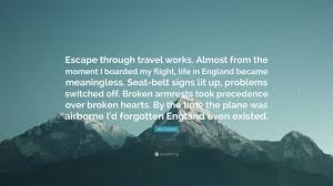 alex garland quote u201cescape through travel works almost from the