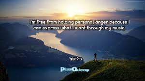 quotes express anger i u0027m free from holding personal anger because i can express what i