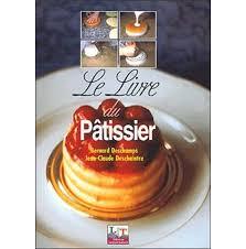 livre de cuisine cap le livre du pâtissier bep cap broché bernard deschs jean