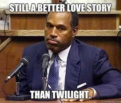 Oj Meme - still a better love story o j simpson murder trial know your meme