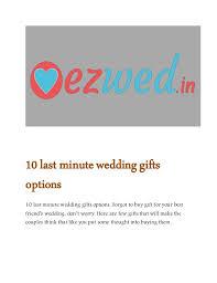 Wedding Gift Options 10 Last Minute Wedding Gifts Options Online Wedding Planners