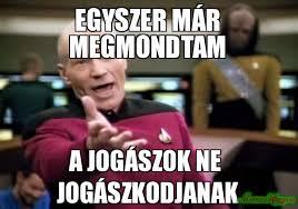 Meme Picard - egyszer már megmondtam a jogászok ne jogászkodjanak meme picard