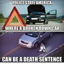 Broken Car Meme - police stateamerica wherea broken down car police policeac can be