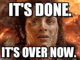 Over It Meme - it s done its finally over meme on memegen