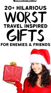 worst christmas gift ever funny bad travel gifts for friends
