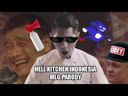 Hells Kitchen Meme - mlg parody hell s kitchen indonesia youtube