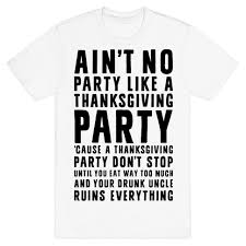 thanksgiving t shirts ain t no party like a thanksgiving party t shirt lookhuman
