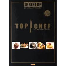 livre de cuisine gastronomique top chef best of cartonné collectif achat livre achat prix
