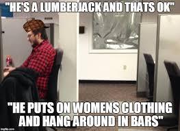 Lumberjack Meme - lumberjack meme generator imgflip