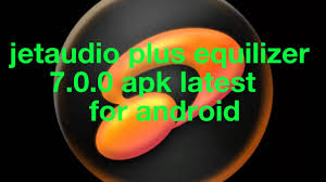 jetaudio plus apk jetaudio player eq plus v7 0 0 patched apk is here