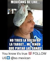 Mexicans Memes - mexicans be like no tires la bolsa de la target me tengo que pintar