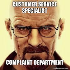 Customer Service Meme - customer service specialist complaint department walter white