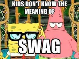 spongebob meme kids don t know the meaning of swag memefun