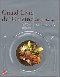 livre photo cuisine grand livre de cuisine méditerranée alain ducasse franck cerutti