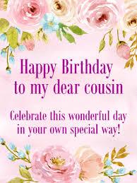 cousin birthday card to my dear cousin happy birthday card birthday greeting