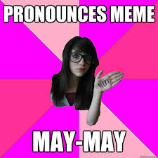 How To Pronounce Meme - nerd girl maymay know your meme