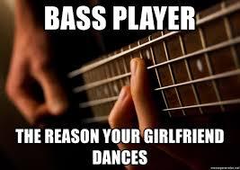 Bass Player Meme - bass player the reason your girlfriend dances bass guitar jokes