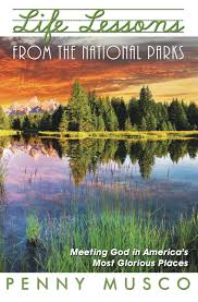 life lessons from the national parks i love god and i love his