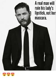A Real Man Meme - a real man will ruin his lady s lipstick not her mascara