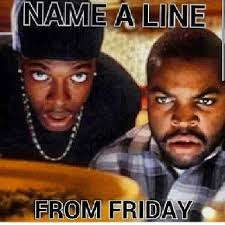 The Movie Friday Memes - name a line from friday pictures photos and images for facebook