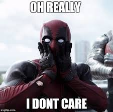 I Don T Care Meme - deadpool meme oh really i don t care picsmine