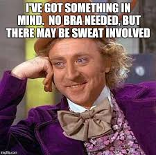 No Bra Meme - image tagged in early morning kale bra sweat no imgflip