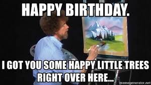 Bob Ross Meme - bob ross happy birthday bob ross happy trees happy birthday card