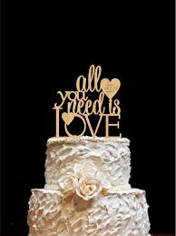 all you need is cake topper all you need is wedding cake topper custom wedding cake