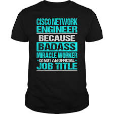 cisco network engineer because badass miracle worker isn u0027t an