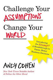 Challenge Your Challenge Your Assumptions Change Your World Introducing The