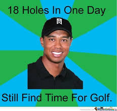 Tiger Woods Memes - tiger woods meme 18 holes in one day by serkan meme center