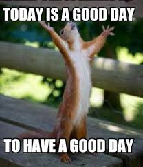 Today Was A Good Day Meme - meme creator today is a good day to have a good day meme
