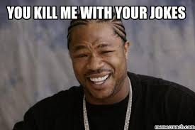 Kill Me Meme - kill me with your jokes