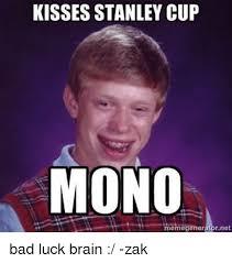 Stanley Meme - kisses stanley cup mono meme r net bad luck brain zak bad meme on