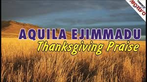 aquila ejimmadu thanksgiving praise gospel 2017