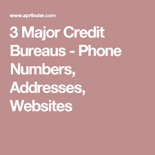 experian credit bureau 3 major credit bureaus phone numbers addresses websites credit