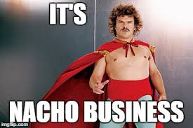 Nacho Libre Memes - nacho business know your meme