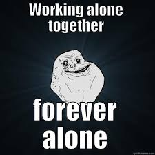 Together Alone Meme - alone together yeah right quickmeme