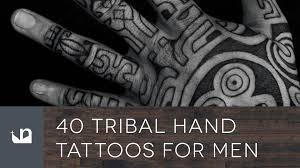 40 tribal hand tattoos for men youtube