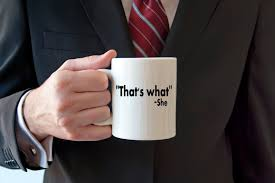 funny coffee mug quotes thats what she said famous quotes
