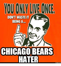Funny Chicago Bears Memes - don t waste it being a chicago bears hater memes com hater meme