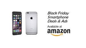 amazon black friday smartphone amazon black friday 2017 phone deals sales and ads black